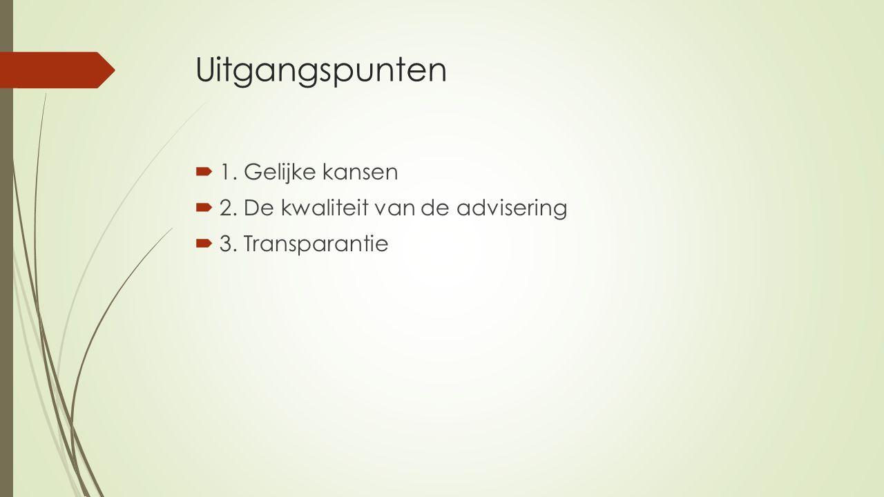 Uitgangspunten  1. Gelijke kansen  2. De kwaliteit van de advisering  3. Transparantie