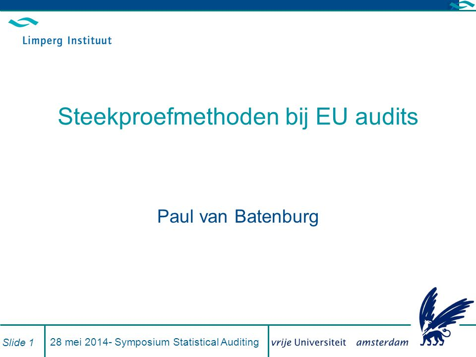28 mei 2014- Symposium Statistical Auditing Slide 1 Steekproefmethoden bij EU audits Paul van Batenburg