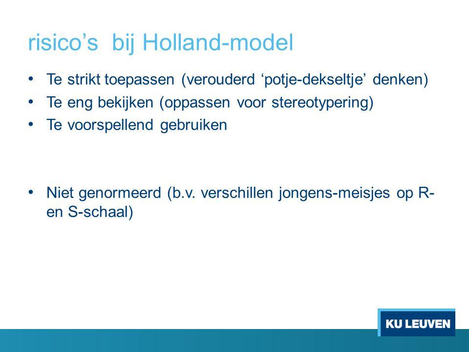risico's bij Holland-model Te strikt toepassen (verouderd 'potje-dekseltje' denken) Te eng bekijken (oppassen voor stereotypering) Te voorspellend geb