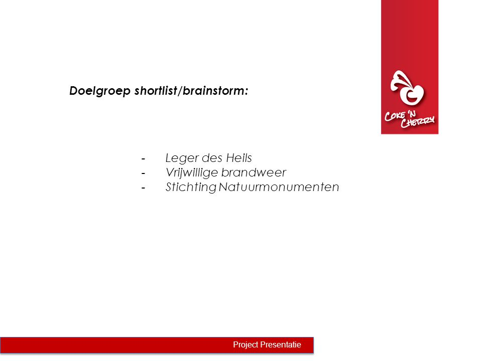 Doelgroep shortlist/brainstorm: Project Presentatie -Leger des Heils -Vrijwillige brandweer -Stichting Natuurmonumenten