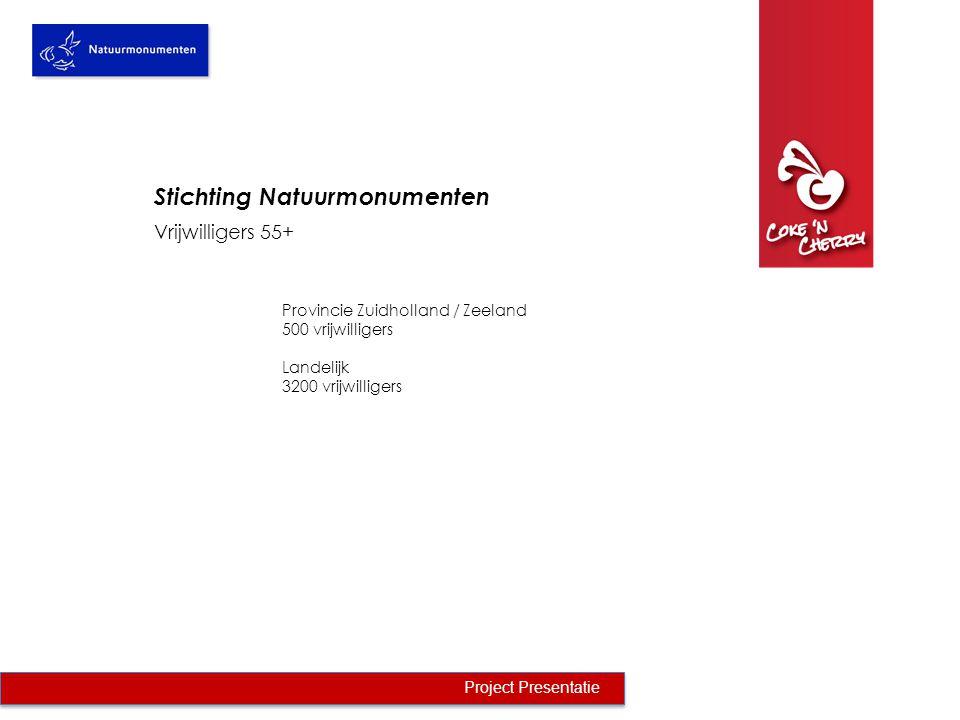Vrijwilligers 55+ Project Presentatie Provincie Zuidholland / Zeeland 500 vrijwilligers Stichting Natuurmonumenten Ruim 350 vrijwilligers zijn 55+ 72% is man 28% is vrouw