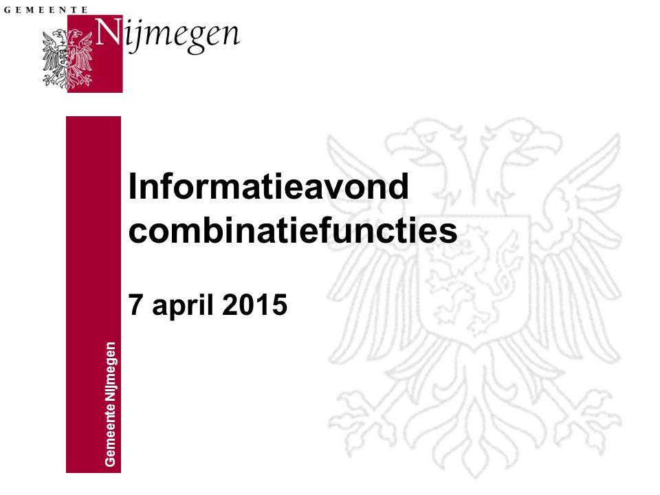 Gemeente Nijmegen Informatieavond combinatiefuncties 7 april 2015