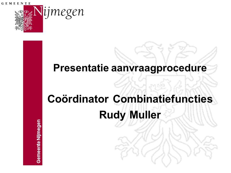 Gemeente Nijmegen Presentatie aanvraagprocedure Coördinator Combinatiefuncties Rudy Muller