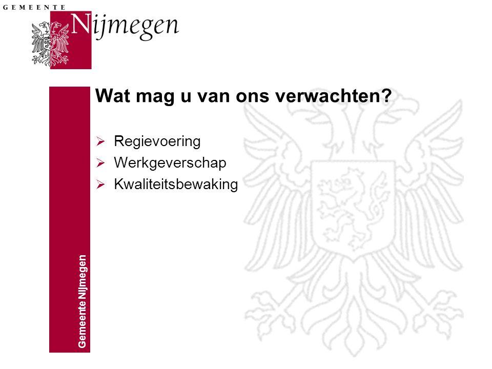 Gemeente Nijmegen Wat mag u van ons verwachten?  Regievoering  Werkgeverschap  Kwaliteitsbewaking
