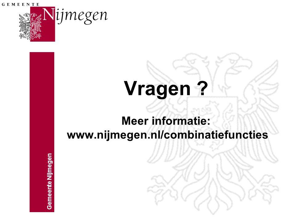Gemeente Nijmegen Vragen ? Meer informatie: www.nijmegen.nl/combinatiefuncties
