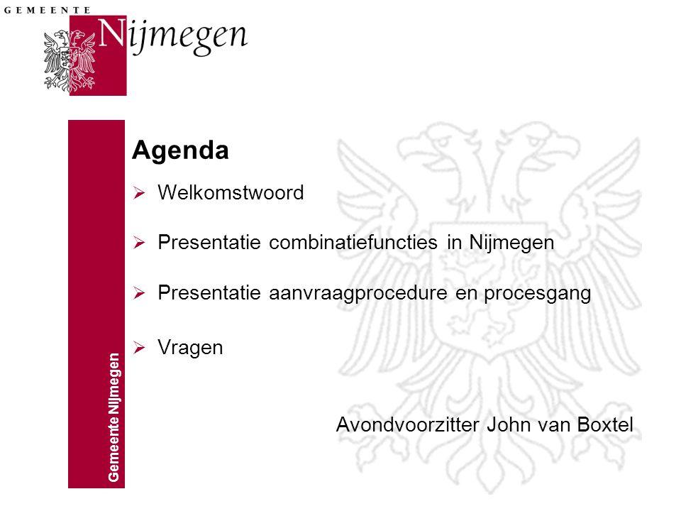 Gemeente Nijmegen Agenda  Welkomstwoord  Presentatie combinatiefuncties in Nijmegen  Presentatie aanvraagprocedure en procesgang  Vragen Avondvoorzitter John van Boxtel