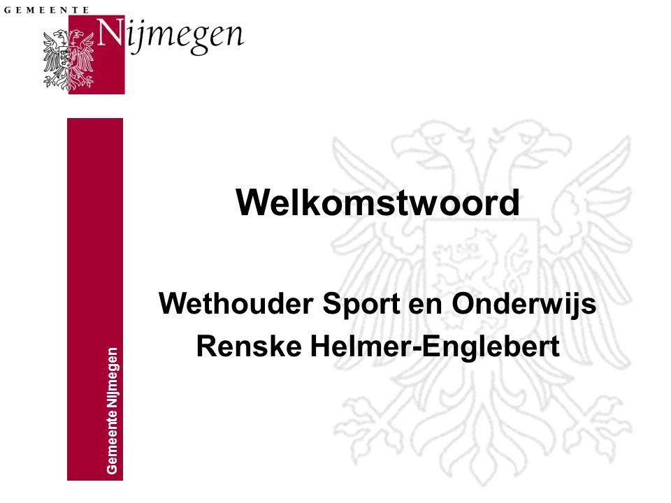 Gemeente Nijmegen Welkomstwoord Wethouder Sport en Onderwijs Renske Helmer-Englebert