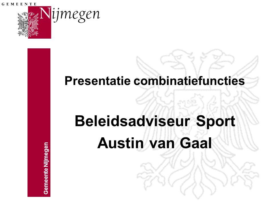 Gemeente Nijmegen Presentatie combinatiefuncties Beleidsadviseur Sport Austin van Gaal