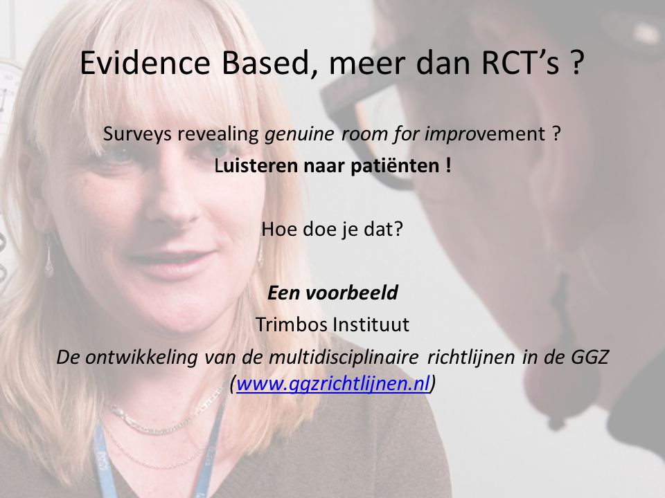 Multidisciplinaire richtlijnen in de GGZ Stoornisspecifieke aanbevelingen: – evidence based, praktijk- en handelingsgericht – op basis van wetenschappelijke kennis en ervaring.
