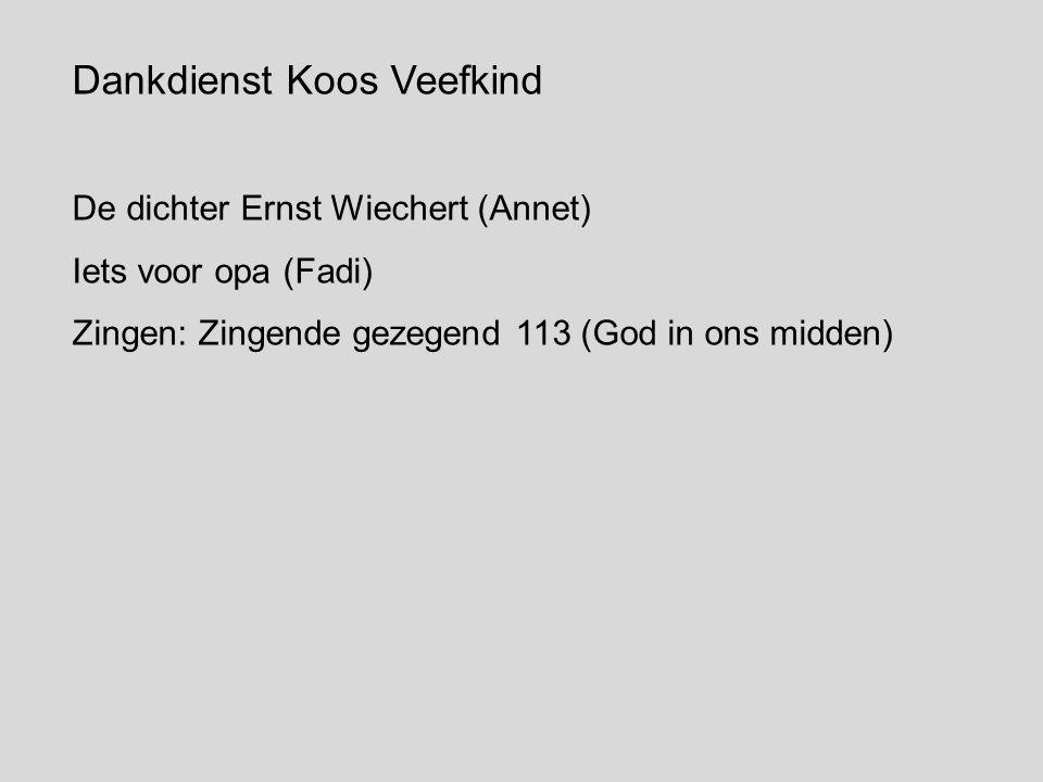 Dankdienst Koos Veefkind De dichter Ernst Wiechert (Annet) Iets voor opa (Fadi) Zingen: Zingende gezegend 113 (God in ons midden)