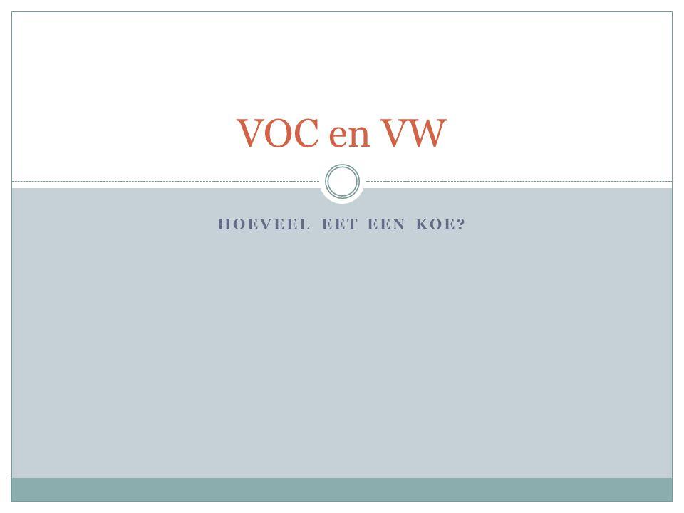 HOEVEEL EET EEN KOE? VOC en VW