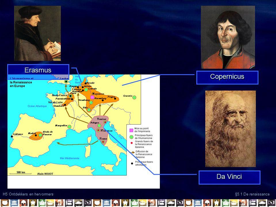 H5 Ontdekkers en hervormers §5.1 De renaissance Erasmus Copernicus Da Vinci
