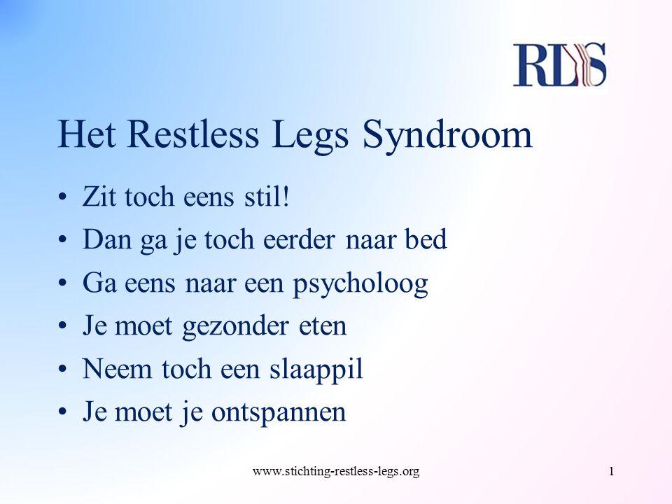 Het Restless Legs Syndroom Zit toch eens stil! Dan ga je toch eerder naar bed Ga eens naar een psycholoog Je moet gezonder eten Neem toch een slaappil