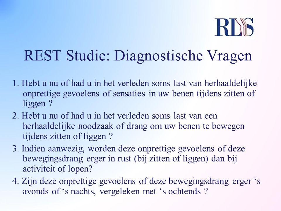 REST Studie: Diagnostische Vragen 1. Hebt u nu of had u in het verleden soms last van herhaaldelijke onprettige gevoelens of sensaties in uw benen tij