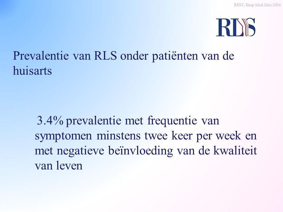 Prevalentie van RLS onder patiënten van de huisarts 3.4% prevalentie met frequentie van symptomen minstens twee keer per week en met negatieve beïnvlo