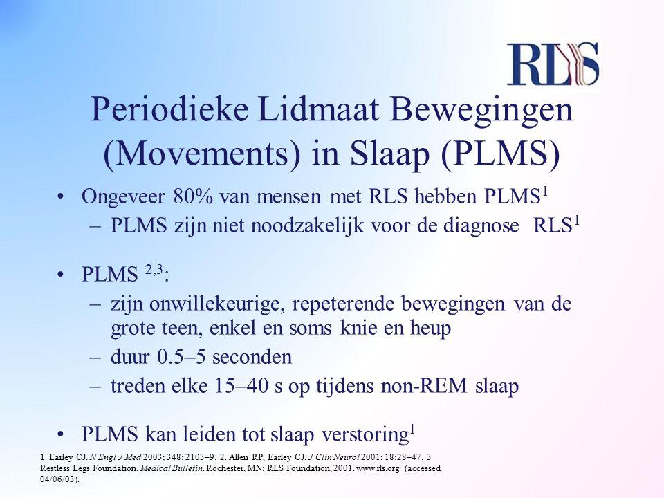 Periodieke Lidmaat Bewegingen (Movements) in Slaap (PLMS) Ongeveer 80% van mensen met RLS hebben PLMS 1 –PLMS zijn niet noodzakelijk voor de diagnose