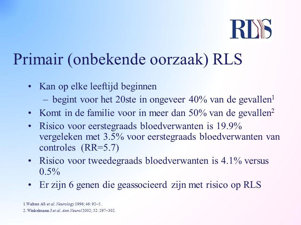 Primair (onbekende oorzaak) RLS Kan op elke leeftijd beginnen –begint voor het 20ste in ongeveer 40% van de gevallen 1 Komt in de familie voor in meer