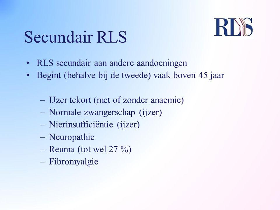Secundair RLS RLS secundair aan andere aandoeningen Begint (behalve bij de tweede) vaak boven 45 jaar –IJzer tekort (met of zonder anaemie) –Normale z
