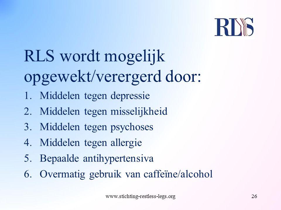RLS wordt mogelijk opgewekt/verergerd door: 1.Middelen tegen depressie 2.Middelen tegen misselijkheid 3.Middelen tegen psychoses 4.Middelen tegen alle