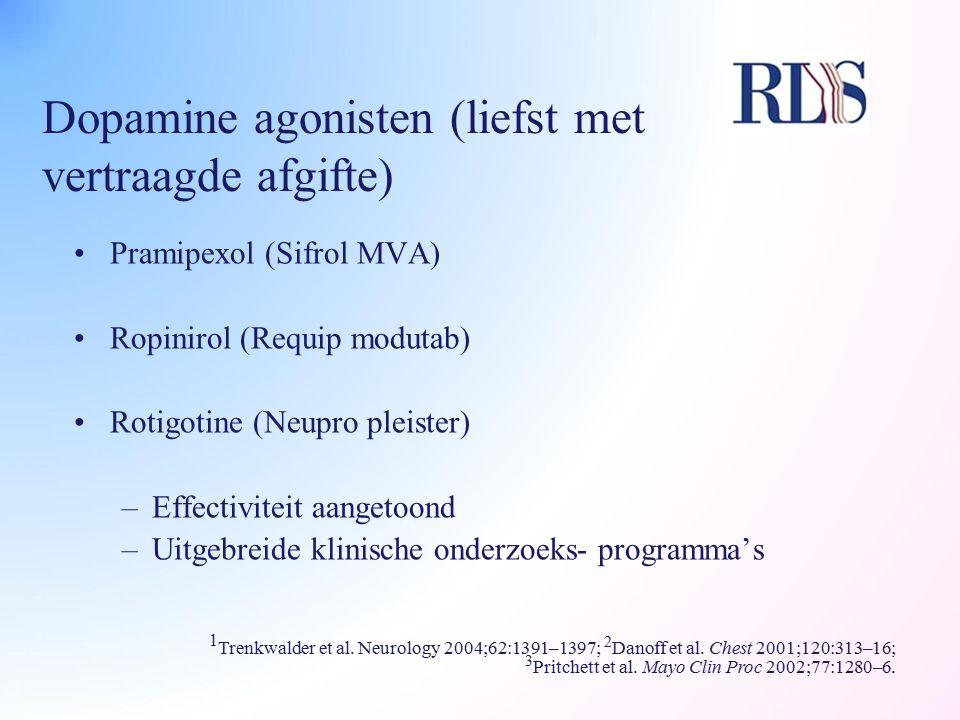 Dopamine agonisten (liefst met vertraagde afgifte) Pramipexol (Sifrol MVA) Ropinirol (Requip modutab) Rotigotine (Neupro pleister) –Effectiviteit aang