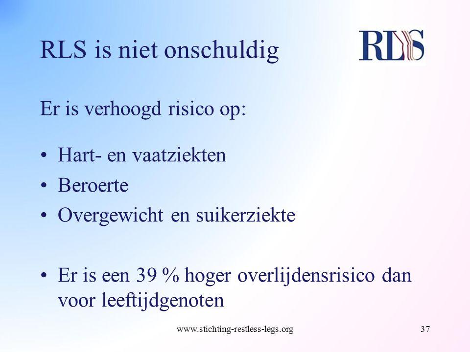 RLS is niet onschuldig Er is verhoogd risico op: Hart- en vaatziekten Beroerte Overgewicht en suikerziekte Er is een 39 % hoger overlijdensrisico dan