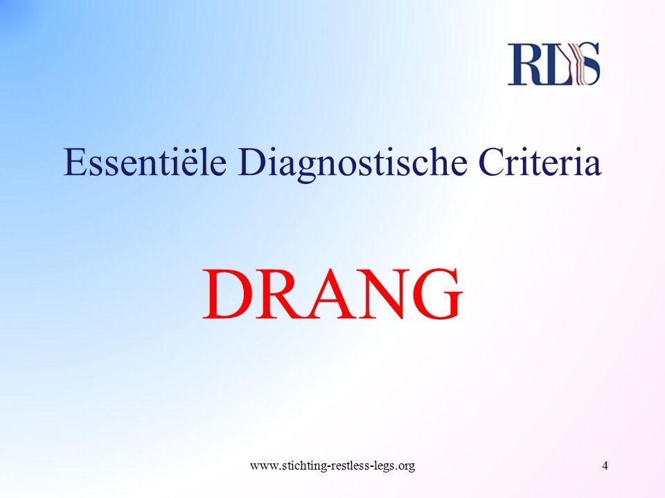 Essentiële Diagnostische Criteria DRANG www.stichting-restless-legs.org4