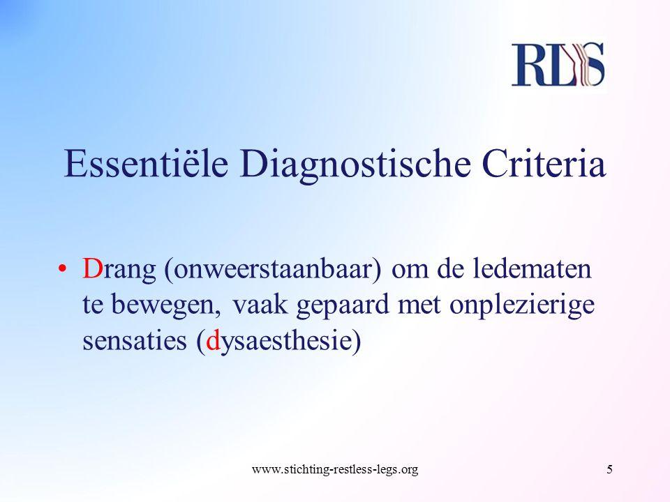 Essentiële Diagnostische Criteria Drang (onweerstaanbaar) om de ledematen te bewegen, vaak gepaard met onplezierige sensaties (dysaesthesie) www.stich