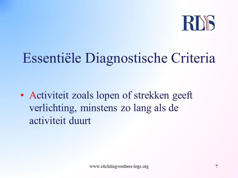 Essentiële Diagnostische Criteria Activiteit zoals lopen of strekken geeft verlichting, minstens zo lang als de activiteit duurt www.stichting-restles