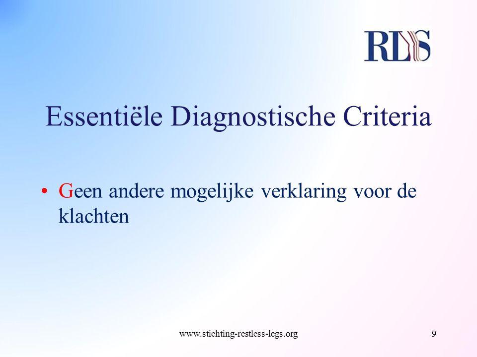 Essentiële Diagnostische Criteria Geen andere mogelijke verklaring voor de klachten www.stichting-restless-legs.org9