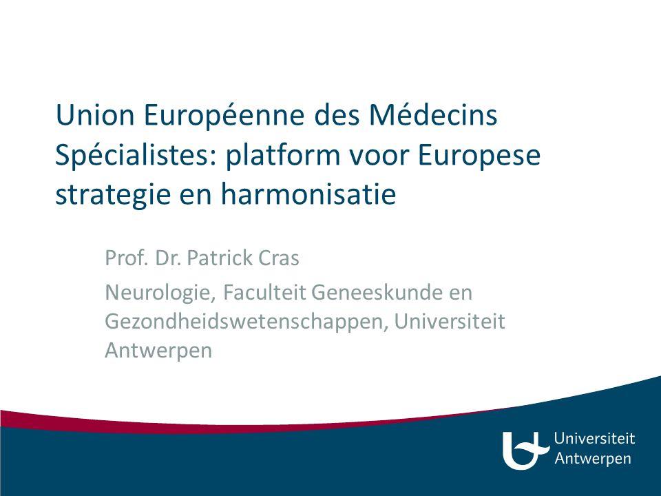 Union Européenne des Médecins Spécialistes: platform voor Europese strategie en harmonisatie Prof. Dr. Patrick Cras Neurologie, Faculteit Geneeskunde