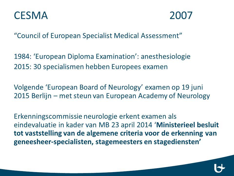 """CESMA 2007 """"Council of European Specialist Medical Assessment"""" 1984: 'European Diploma Examination': anesthesiologie 2015: 30 specialismen hebben Euro"""