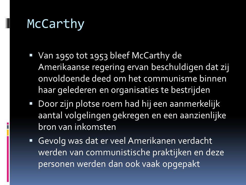 McCarthy  Van 1950 tot 1953 bleef McCarthy de Amerikaanse regering ervan beschuldigen dat zij onvoldoende deed om het communisme binnen haar geledere