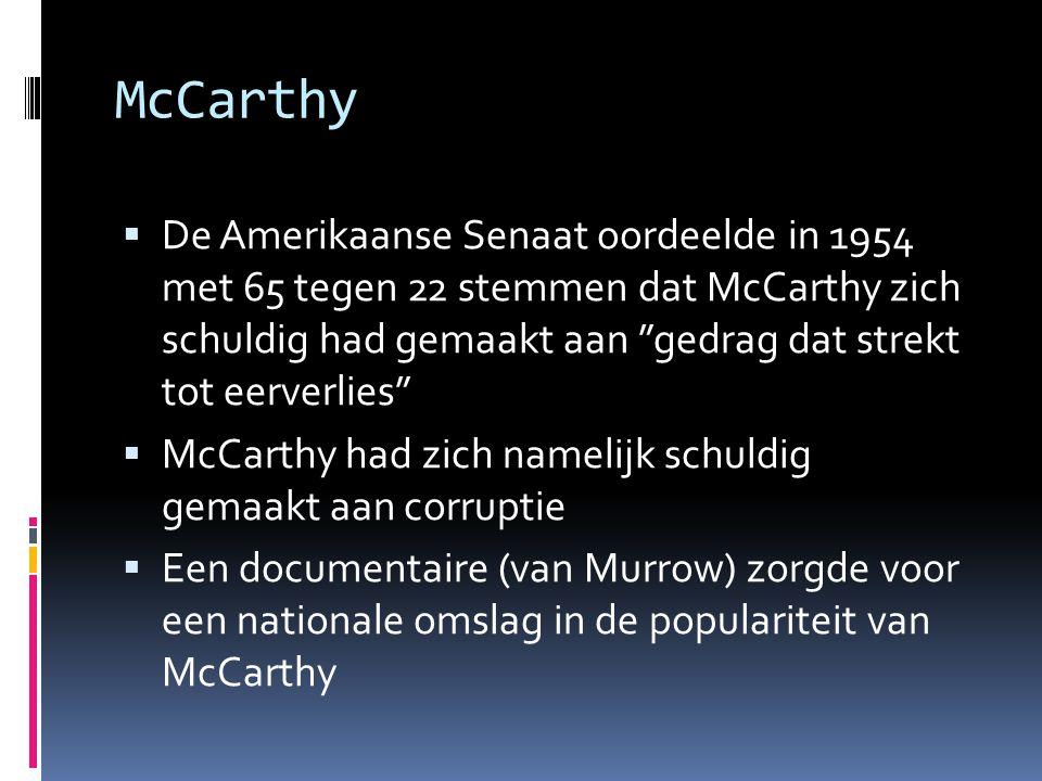 """McCarthy  De Amerikaanse Senaat oordeelde in 1954 met 65 tegen 22 stemmen dat McCarthy zich schuldig had gemaakt aan """"gedrag dat strekt tot eerverlie"""