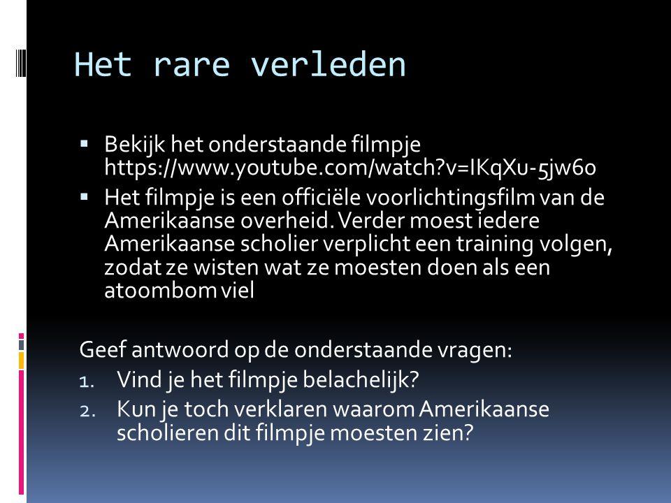 Het rare verleden  Bekijk het onderstaande filmpje https://www.youtube.com/watch?v=IKqXu-5jw60  Het filmpje is een officiële voorlichtingsfilm van d