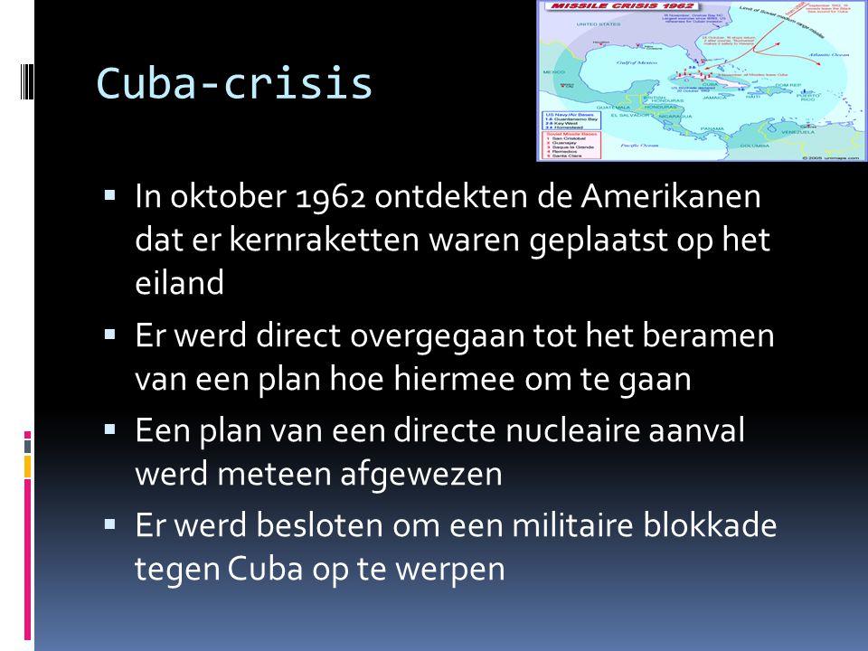 Cuba-crisis  In oktober 1962 ontdekten de Amerikanen dat er kernraketten waren geplaatst op het eiland  Er werd direct overgegaan tot het beramen va