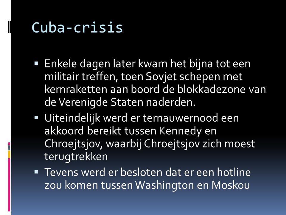 Cuba-crisis  Enkele dagen later kwam het bijna tot een militair treffen, toen Sovjet schepen met kernraketten aan boord de blokkadezone van de Vereni
