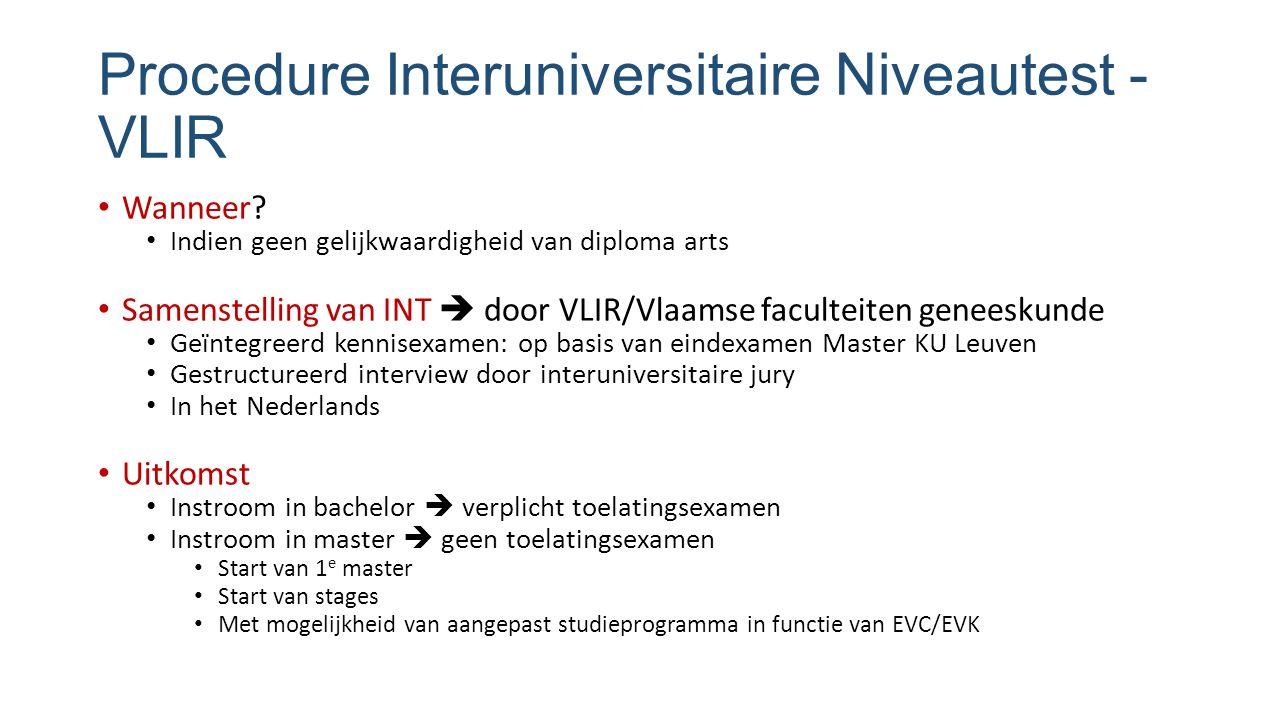 Procedure Interuniversitaire Niveautest - VLIR Wanneer? Indien geen gelijkwaardigheid van diploma arts Samenstelling van INT  door VLIR/Vlaamse facul
