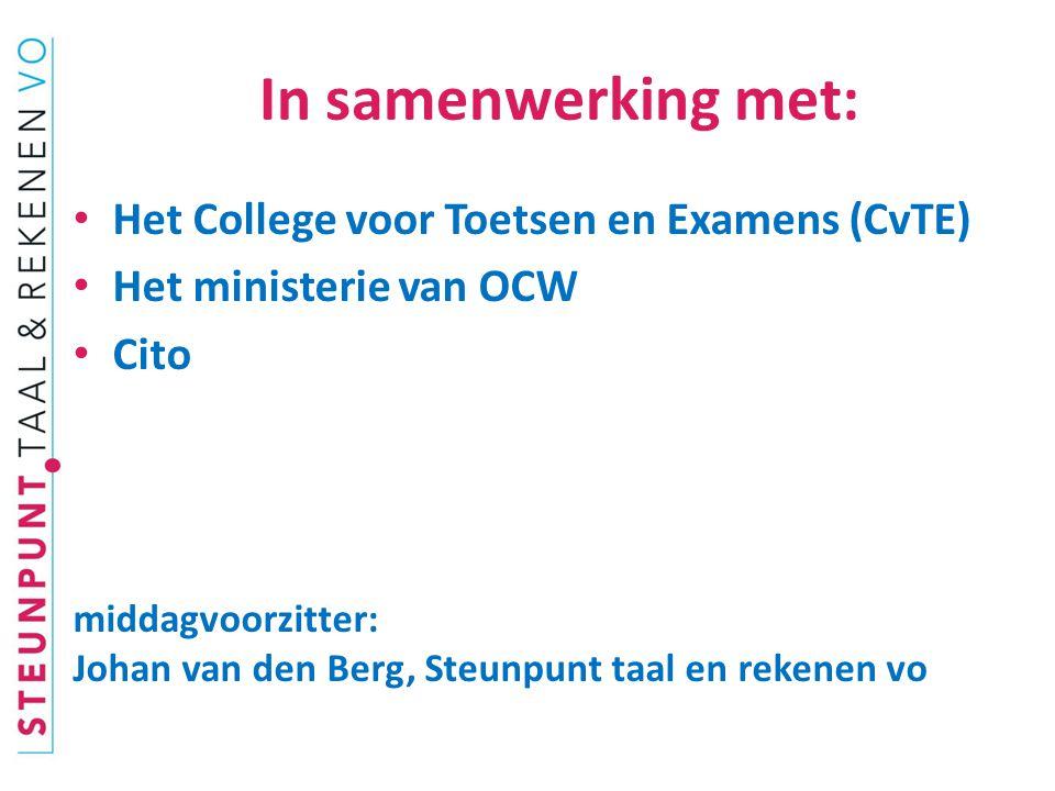 In samenwerking met: Het College voor Toetsen en Examens (CvTE) Het ministerie van OCW Cito middagvoorzitter: Johan van den Berg, Steunpunt taal en re