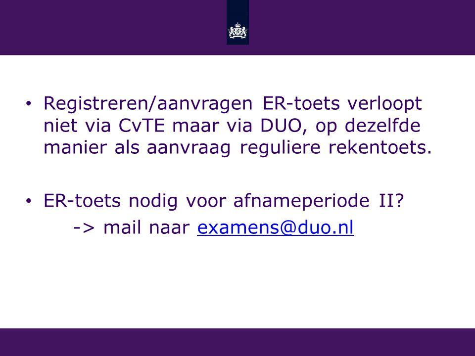 Registreren/aanvragen ER-toets verloopt niet via CvTE maar via DUO, op dezelfde manier als aanvraag reguliere rekentoets. ER-toets nodig voor afnamepe