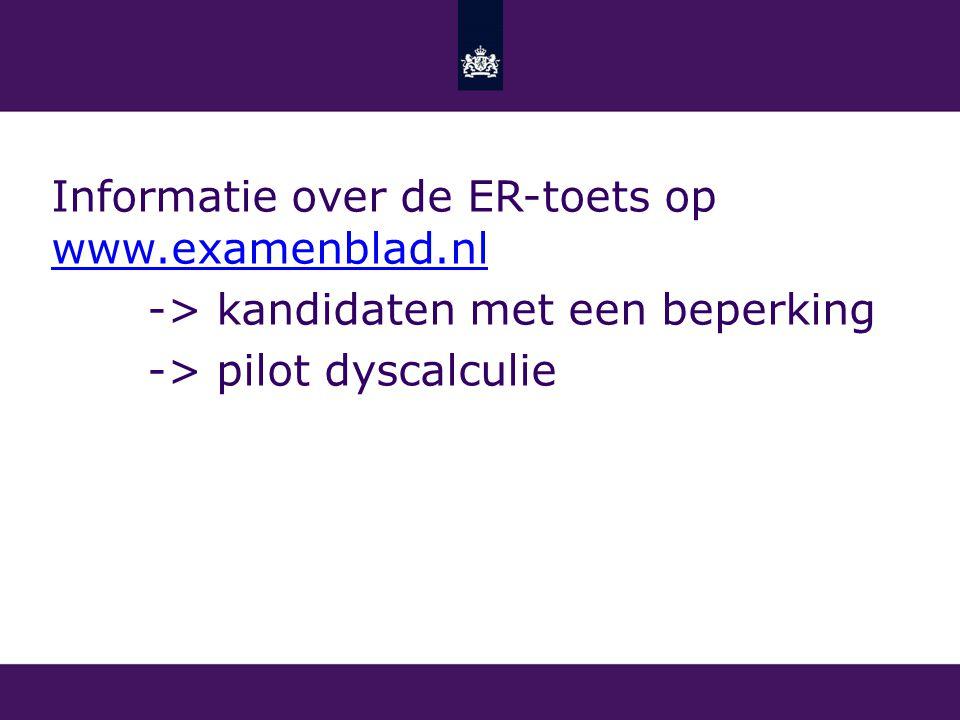 Informatie over de ER-toets op www.examenblad.nl www.examenblad.nl -> kandidaten met een beperking -> pilot dyscalculie