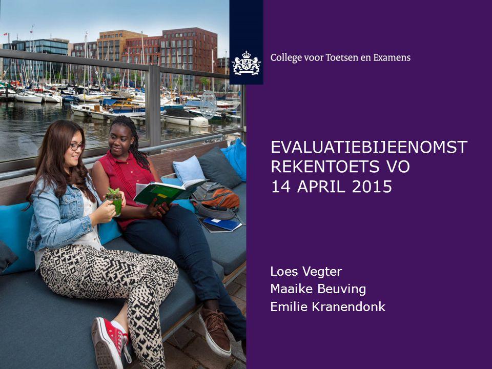 EVALUATIEBIJEENOMST REKENTOETS VO 14 APRIL 2015 Loes Vegter Maaike Beuving Emilie Kranendonk