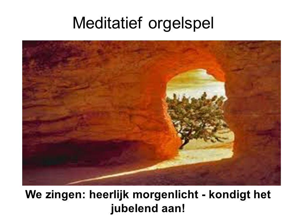 Meditatief orgelspel We zingen: heerlijk morgenlicht - kondigt het jubelend aan!