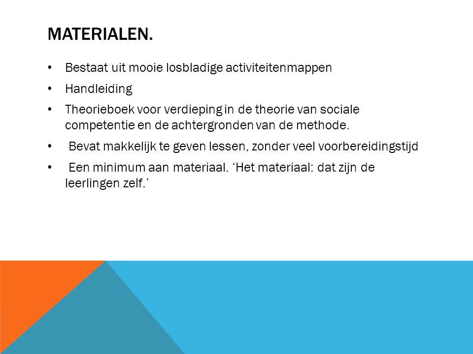 MATERIALEN. Bestaat uit mooie losbladige activiteitenmappen Handleiding Theorieboek voor verdieping in de theorie van sociale competentie en de achter