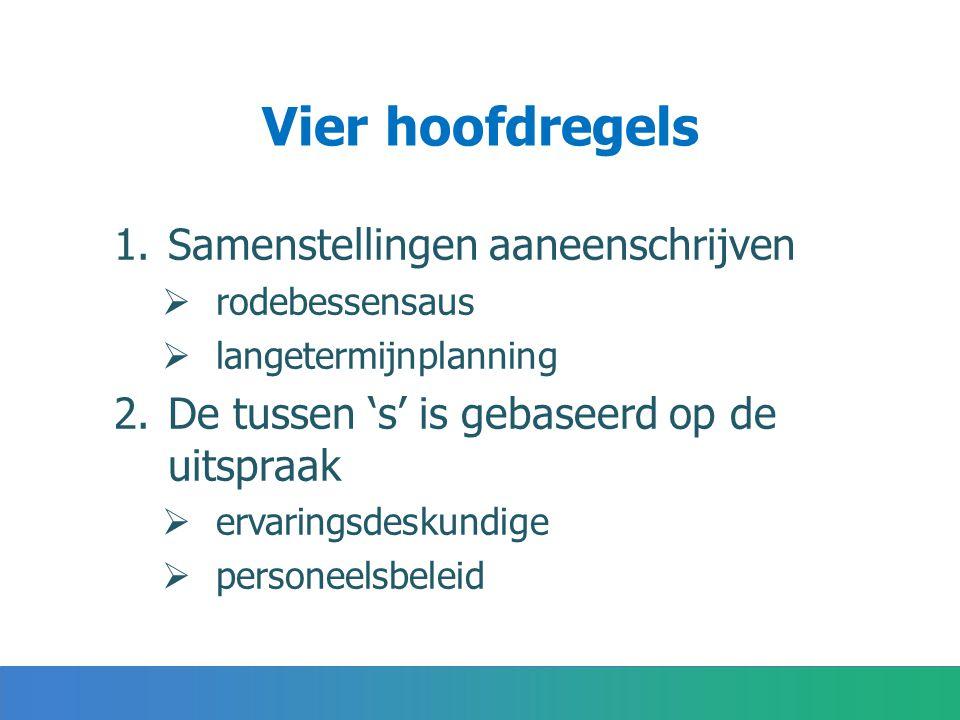 Vier hoofdregels 1.Samenstellingen aaneenschrijven  rodebessensaus  langetermijnplanning 2.De tussen 's' is gebaseerd op de uitspraak  ervaringsdeskundige  personeelsbeleid