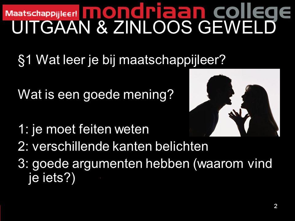 2 §1 Wat leer je bij maatschappijleer? Wat is een goede mening? 1: je moet feiten weten 2: verschillende kanten belichten 3: goede argumenten hebben (