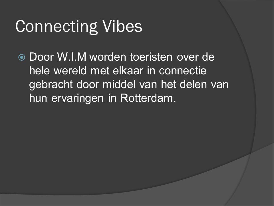 Connecting Vibes  Door W.I.M worden toeristen over de hele wereld met elkaar in connectie gebracht door middel van het delen van hun ervaringen in Rotterdam.