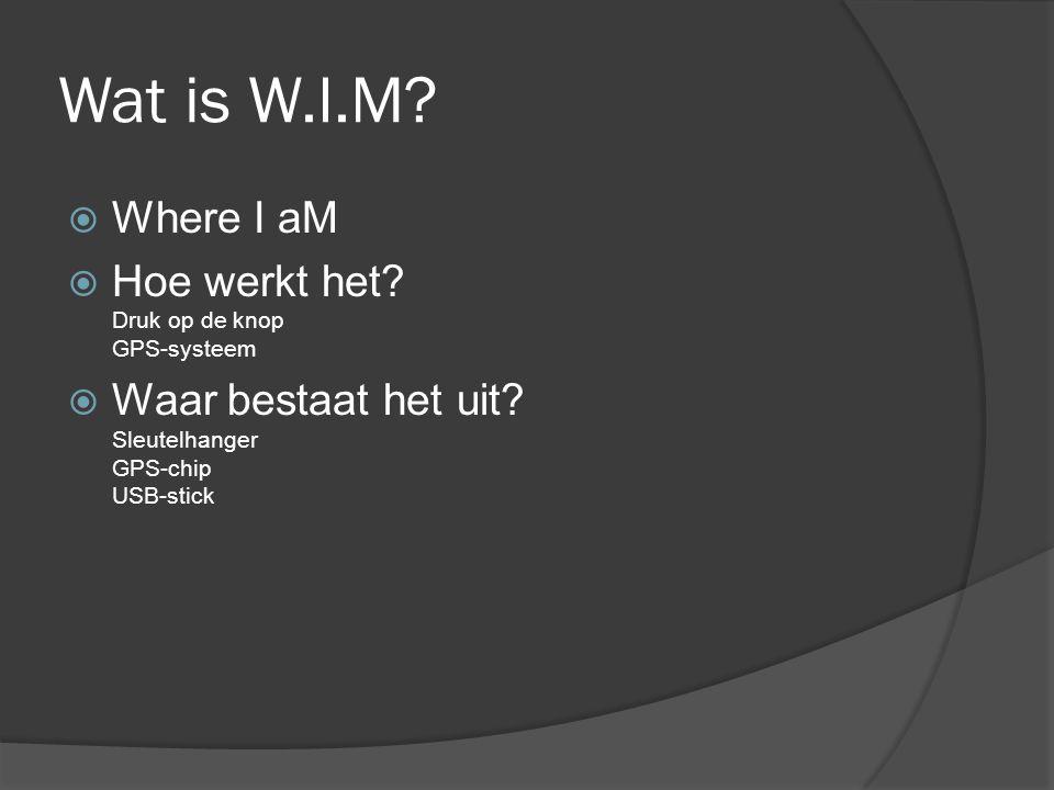 Wat is W.I.M.  Where I aM  Hoe werkt het. Druk op de knop GPS-systeem  Waar bestaat het uit.