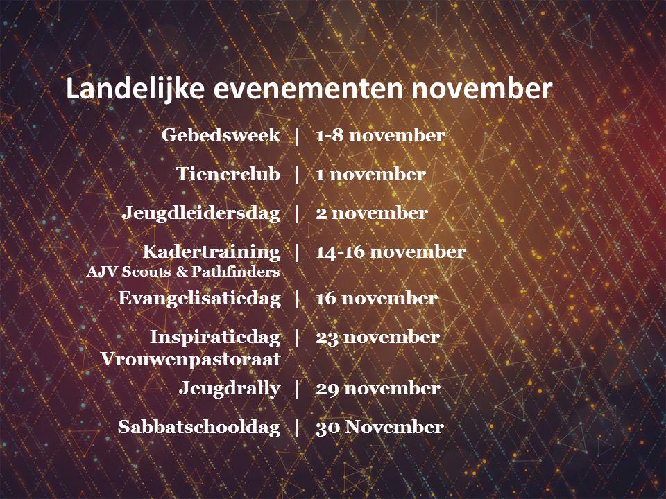Landelijke evenementen november Gebedsweek|1-8 november Tienerclub|1 november Jeugdleidersdag|2 november Kadertraining AJV Scouts & Pathfinders |14-16