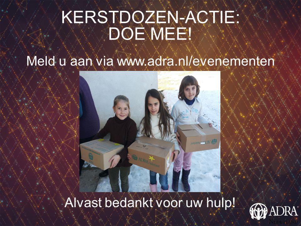 KERSTDOZEN-ACTIE: DOE MEE! Meld u aan via www.adra.nl/evenementen Alvast bedankt voor uw hulp!