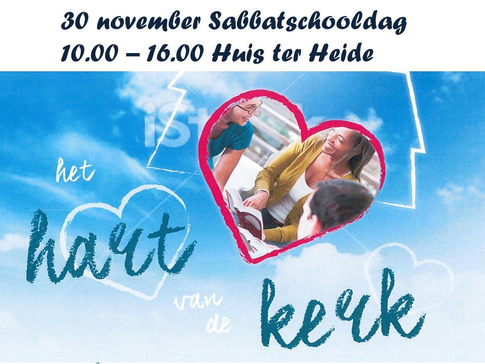 30 november Sabbatschooldag 10.00 – 16.00 Huis ter Heide Kom ook